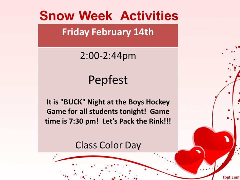 Snow Week Activities Friday February 14th 2:00-2:44pm Pepfest It is BUCK Night at the Boys Hockey Game for all students tonight.
