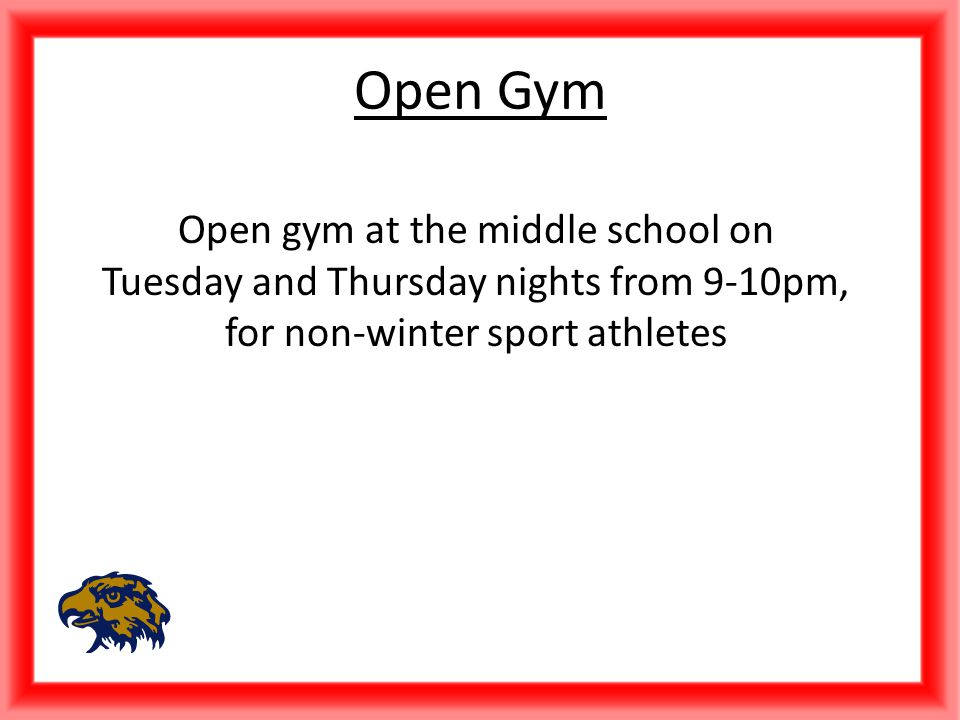 Open gym at the middle school on Tuesday and Thursday nights from 9-10pm, for non-winter sport athletes Open Gym