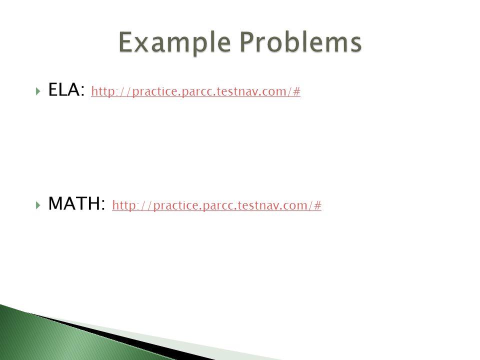  ELA: http://practice.parcc.testnav.com/# http://practice.parcc.testnav.com/#  MATH: http://practice.parcc.testnav.com/# http://practice.parcc.testnav.com/#