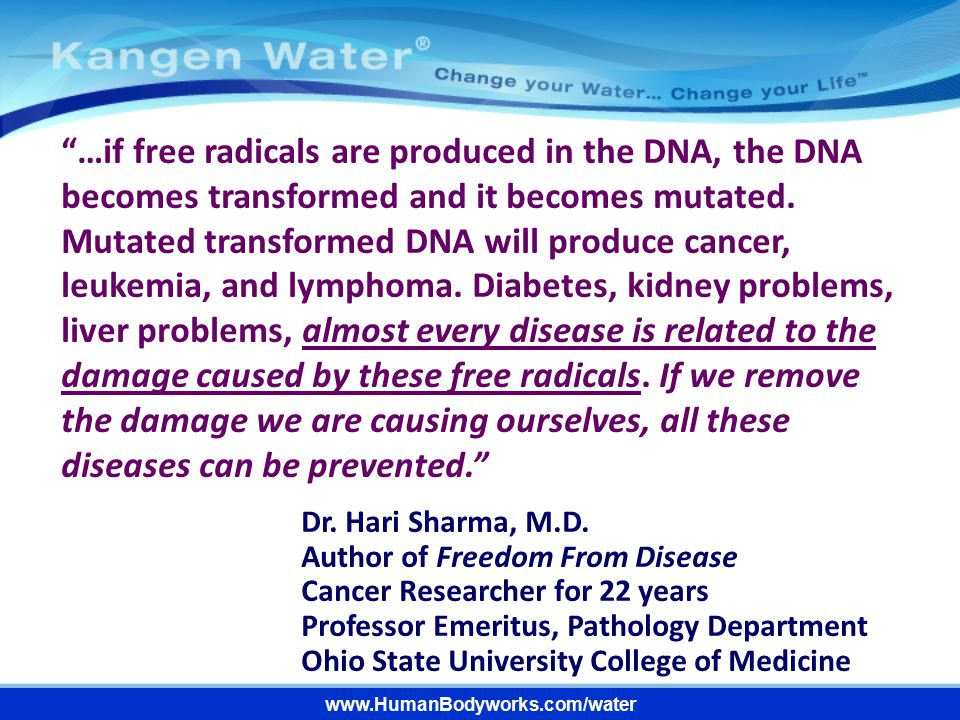 """www.HumanBodyworks.com/water """"…if free radicals are produced in the DNA, the DNA becomes transformed and it becomes mutated. Mutated transformed DNA w"""