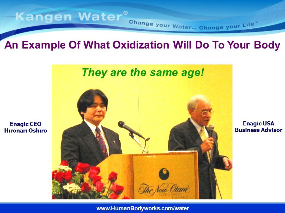 Enagic CEO Hironari Oshiro Enagic USA Business Advisor An Example Of What Oxidization Will Do To Your Body They are the same age! www.HumanBodyworks.c