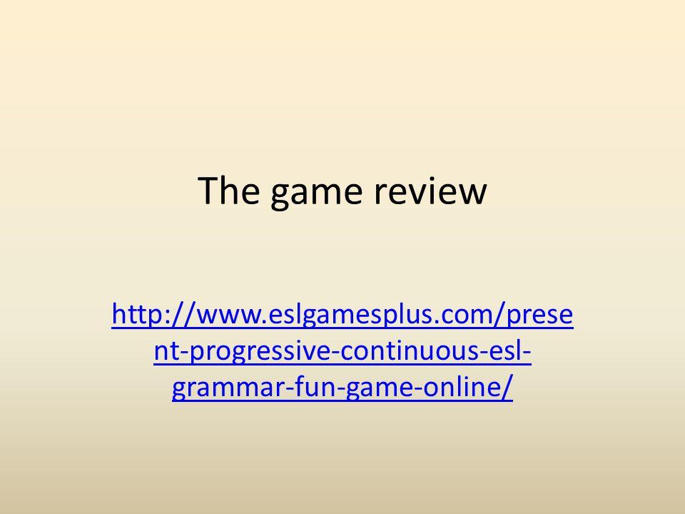 The game review http://www.eslgamesplus.com/prese nt-progressive-continuous-esl- grammar-fun-game-online/