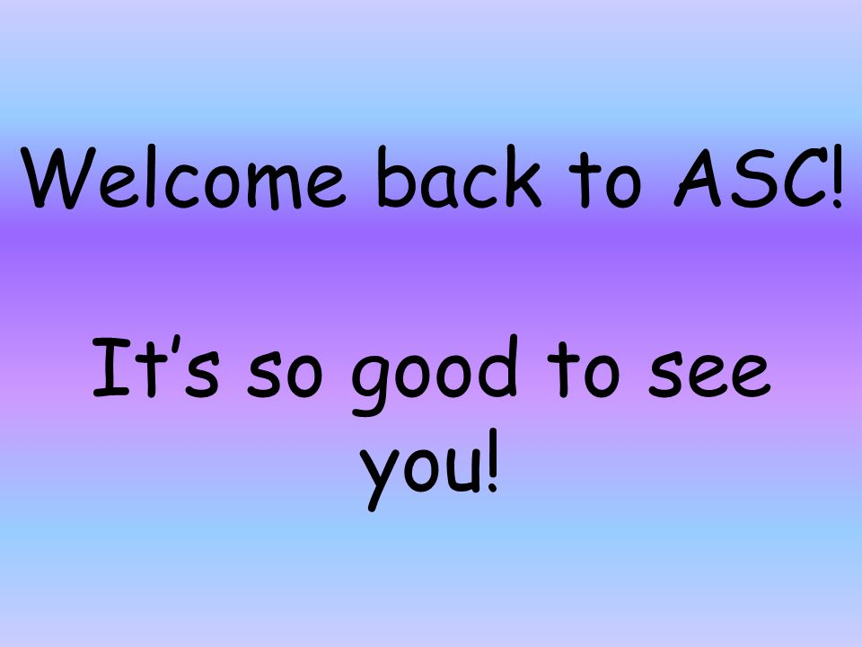 Welcome back to ASC! It's so good to see you!
