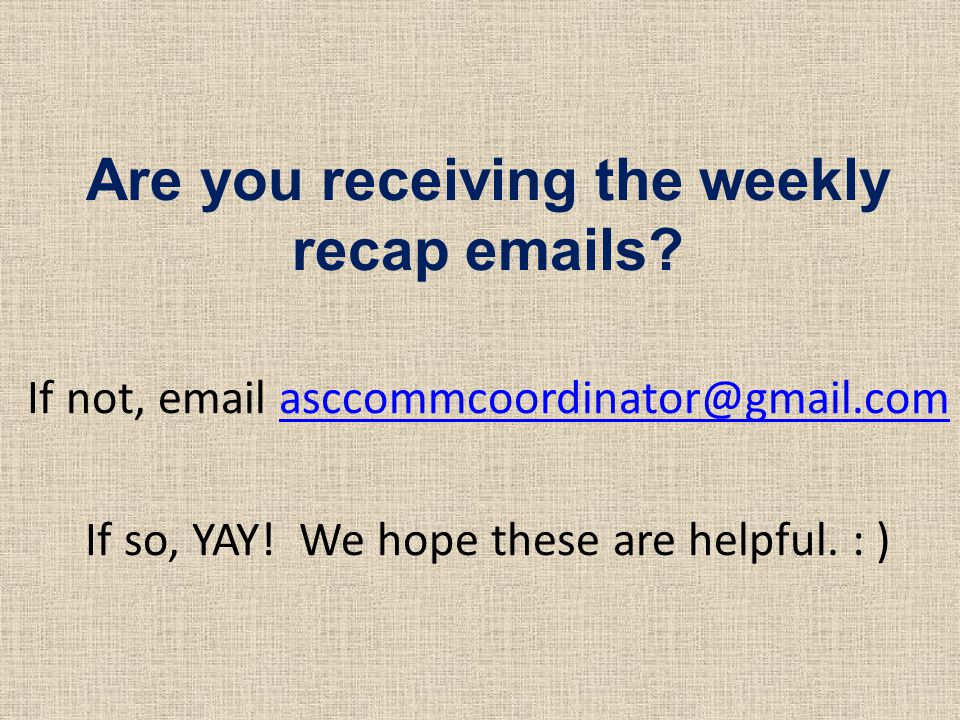 Are you receiving the weekly recap emails.