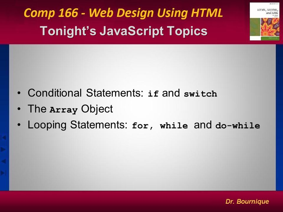 Tonight's JavaScript Topics 1 Conditional Statements: if and switch The Array Object Looping Statements: for, while and do-while