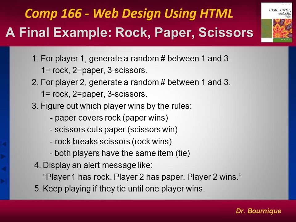 A Final Example: Rock, Paper, Scissors 15 1. For player 1, generate a random # between 1 and 3. 1= rock, 2=paper, 3-scissors. 2. For player 2, generat