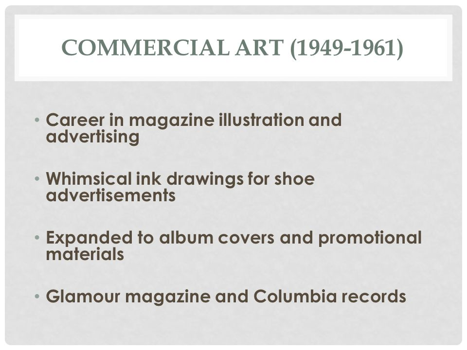 COMMERCIAL ART (1949-1961) Career in magazine illustration and advertising Whimsical ink drawings for shoe advertisements Expanded to album covers and