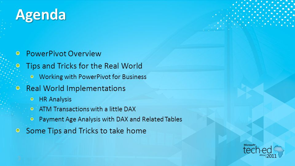 3 Agenda PowerPivot Overview Tips and Tricks for the Real World Working with PowerPivot for Business Real World Implementations HR Analysis ATM Transactions with a little DAX Payment Age Analysis with DAX and Related Tables Some Tips and Tricks to take home