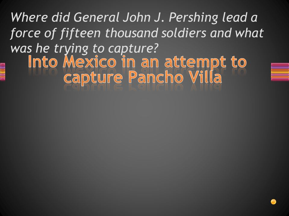 Where did General John J. Pershing lead a force of fifteen thousand soldiers and what was he trying to capture?
