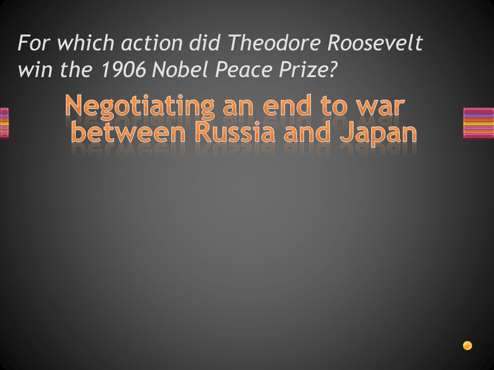 For which action did Theodore Roosevelt win the 1906 Nobel Peace Prize?