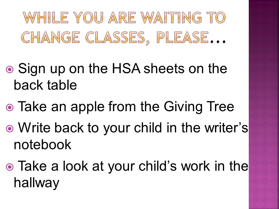  Sign up on the HSA sheets on the back table  Take an apple from the Giving Tree  Write back to your child in the writer's notebook  Take a look at your child's work in the hallway