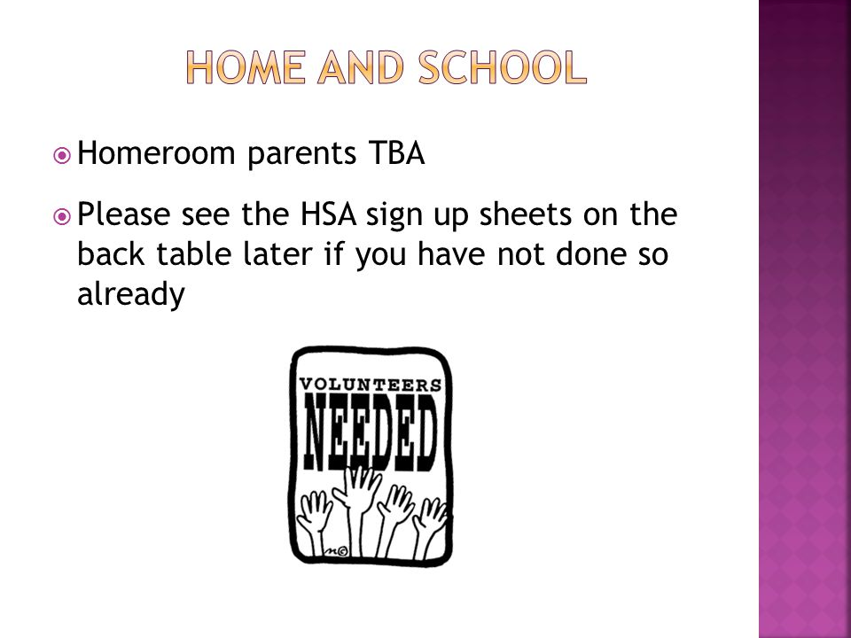  Homeroom parents TBA  Please see the HSA sign up sheets on the back table later if you have not done so already
