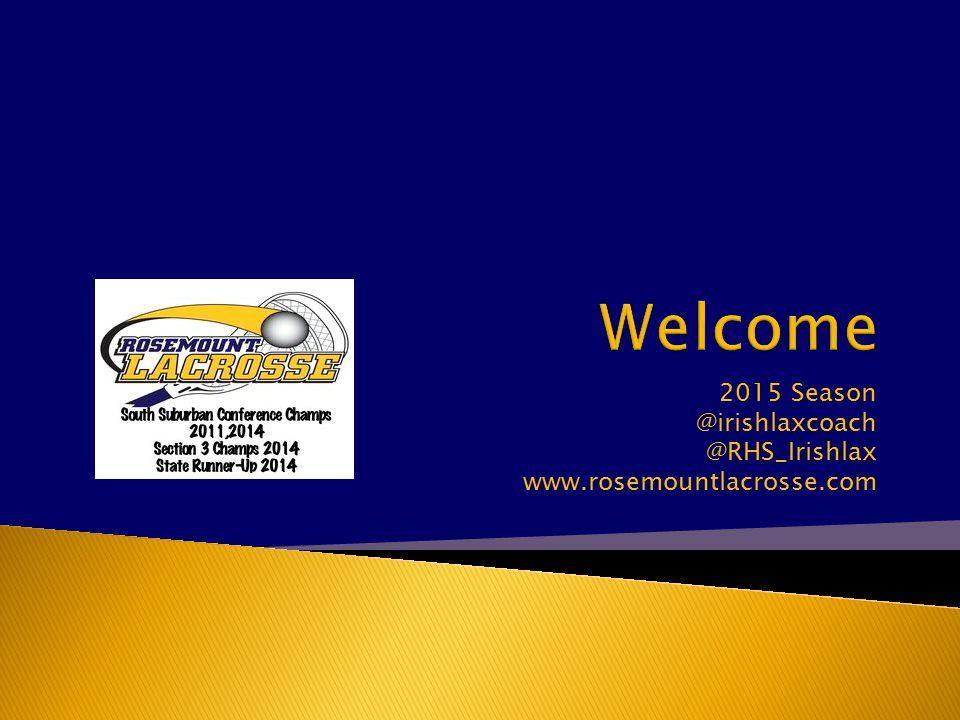 2015 Season @irishlaxcoach @RHS_Irishlax www.rosemountlacrosse.com