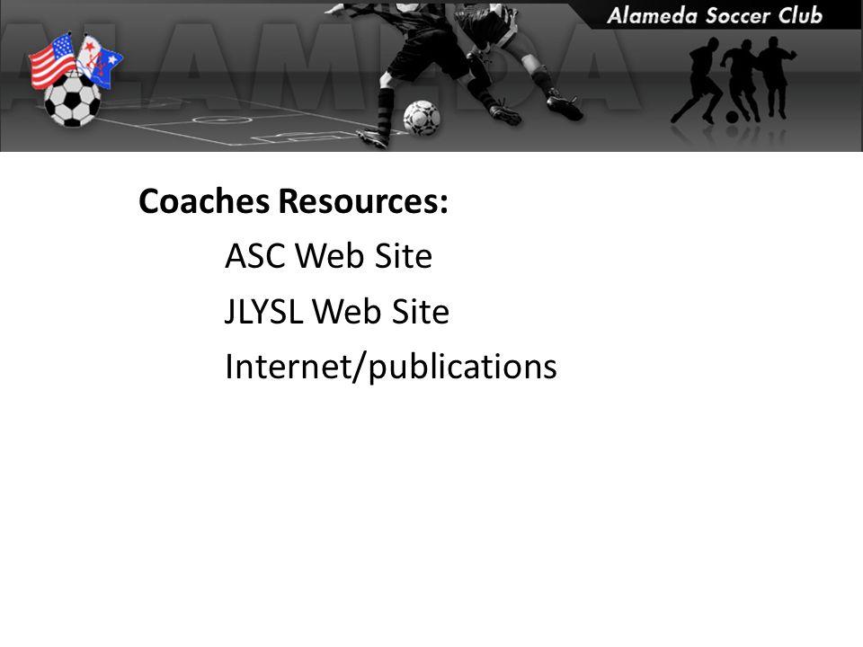 Coaches Resources: ASC Web Site JLYSL Web Site Internet/publications
