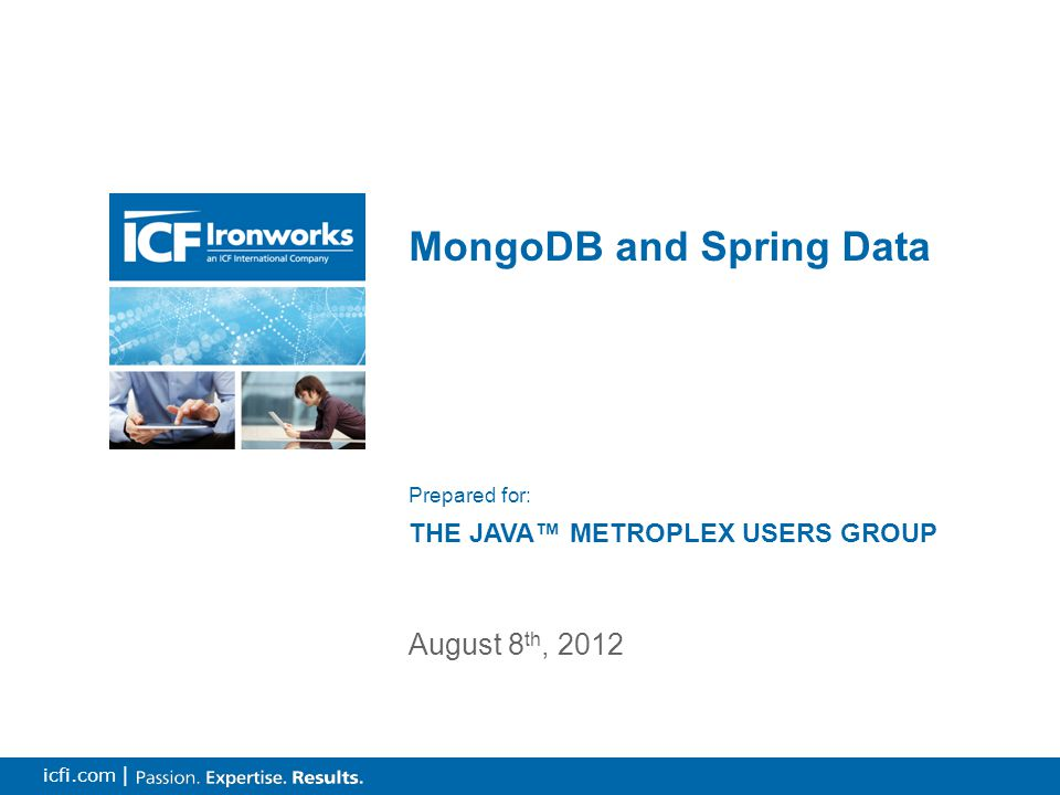 1 icfi.com | MongoDB and Spring Data August 8 th, 2012 Prepared for: THE JAVA™ METROPLEX USERS GROUP