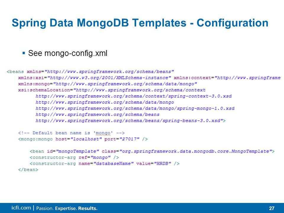 27 icfi.com | Spring Data MongoDB Templates - Configuration  See mongo-config.xml