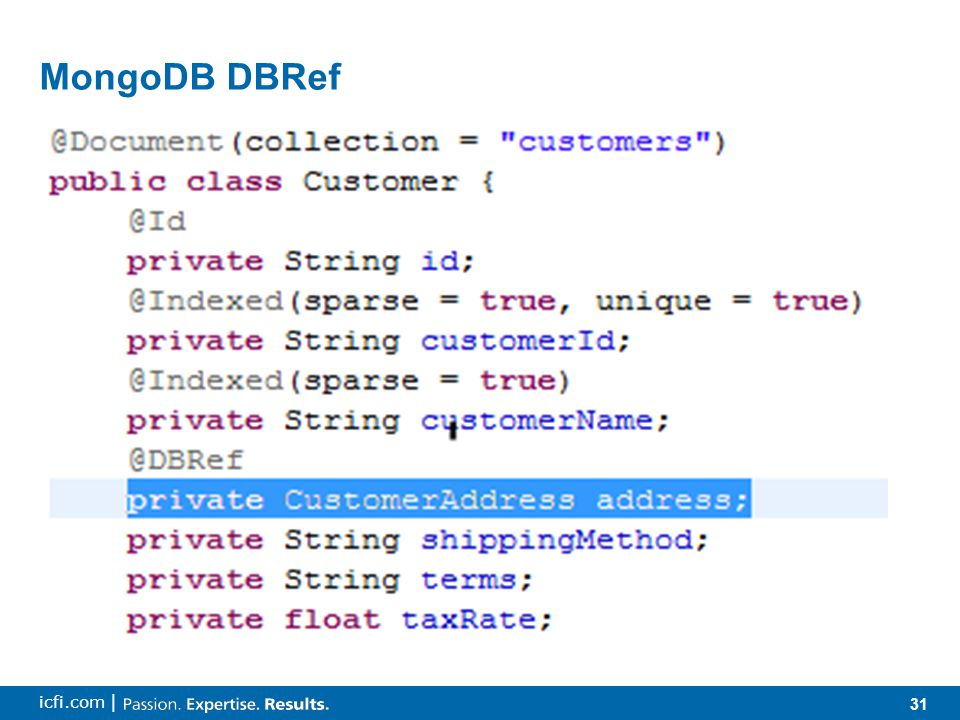 31 icfi.com | MongoDB DBRef  Optional  Instead of nesting documents  Have to save the referenced document first, so that DBRef exists before adding it to the parent document