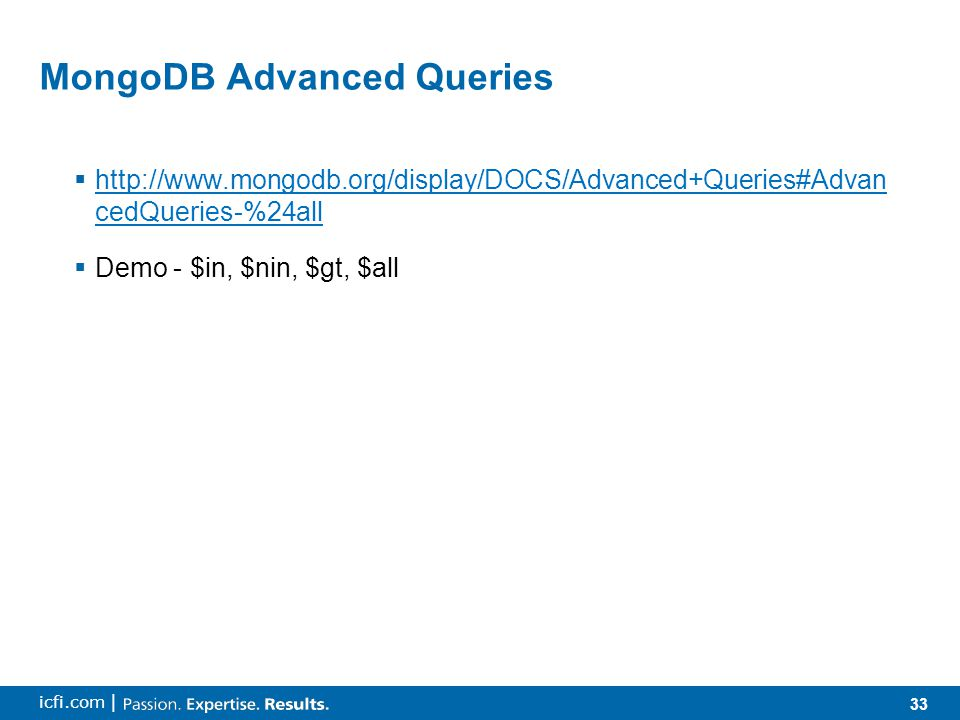 33 icfi.com | MongoDB Advanced Queries  http://www.mongodb.org/display/DOCS/Advanced+Queries#Advan cedQueries-%24all http://www.mongodb.org/display/DOCS/Advanced+Queries#Advan cedQueries-%24all  Demo - $in, $nin, $gt, $all