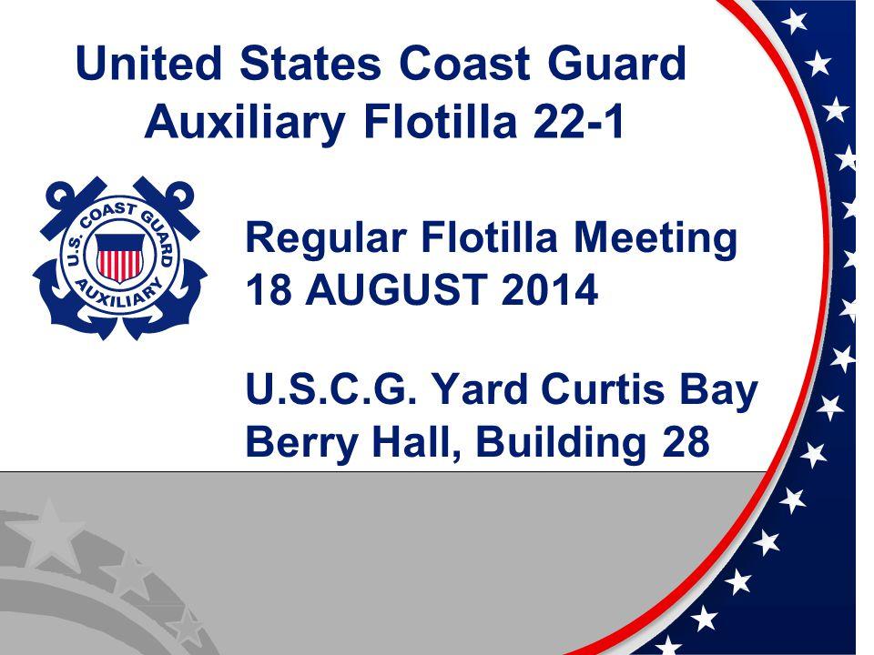 UnitedStatesCoast Guard Auxiliary Flotilla 22-1 Regular Flotilla Meeting 18 AUGUST 2014 U.S.C.G.