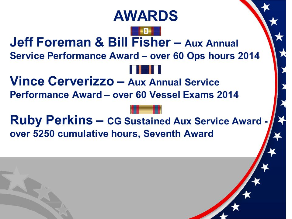 AWARDS Jeff Foreman & Bill Fisher – Aux Annual Service Performance Award – over 60 Ops hours 2014 Vince Cerverizzo – Aux Annual Service Performance Aw