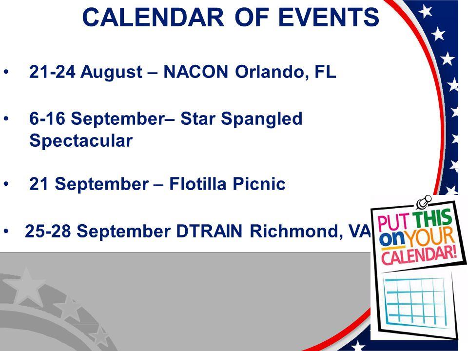 CALENDAR OF EVENTS 21-24 August – NACON Orlando, FL 6-16 September– Star Spangled Spectacular 21 September – Flotilla Picnic 25-28 September DTRAIN Richmond, VA