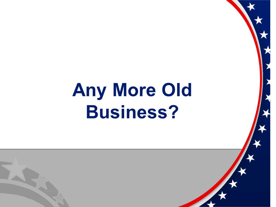 Any More Old Business