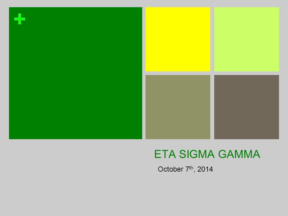 + ETA SIGMA GAMMA October 7 th, 2014