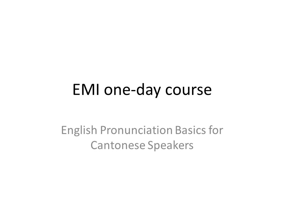 EMI one-day course English Pronunciation Basics for Cantonese Speakers