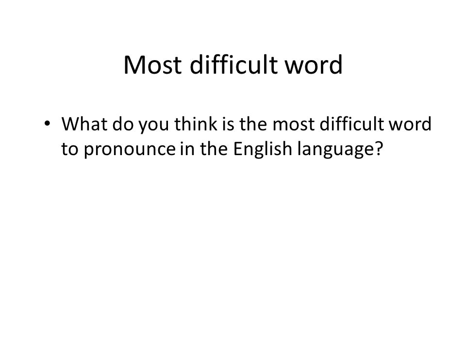 Most difficult word What do you think is the most difficult word to pronounce in the English language