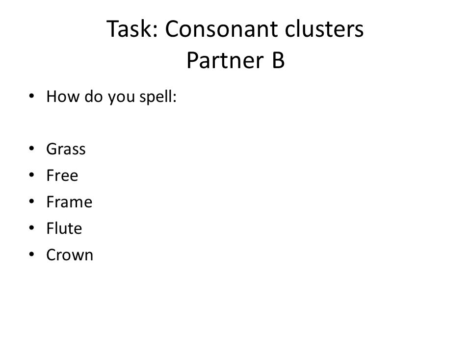 Task: Consonant clusters Partner B How do you spell: Grass Free Frame Flute Crown
