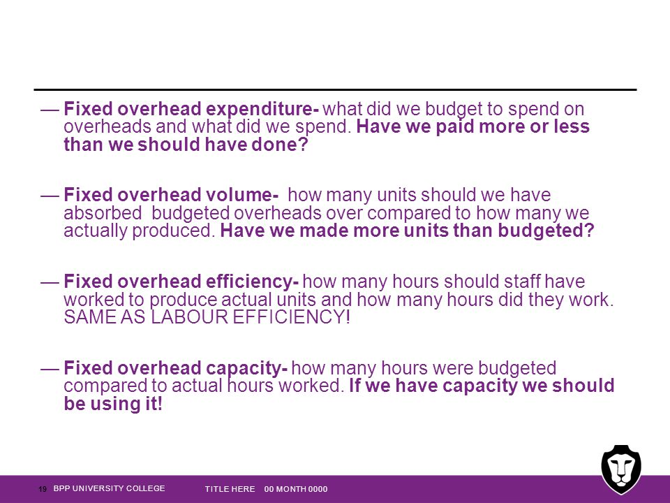 BPP UNIVERSITY COLLEGE —Fixed overhead expenditure- what did we budget to spend on overheads and what did we spend.