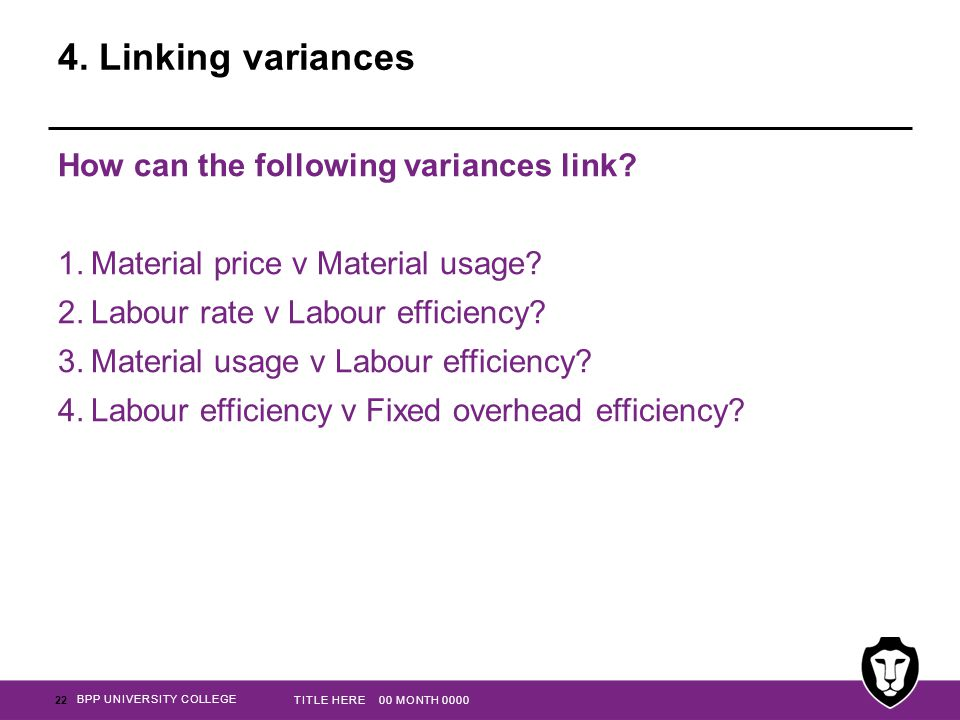 BPP UNIVERSITY COLLEGE 4. Linking variances How can the following variances link.