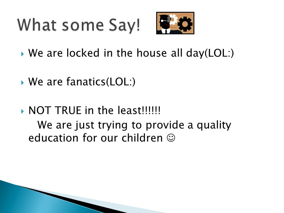  We are locked in the house all day(LOL:)  We are fanatics(LOL:)  NOT TRUE in the least!!!!!.