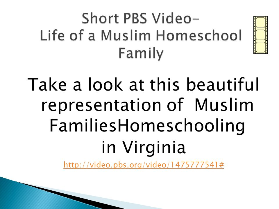 Take a look at this beautiful representation of Muslim FamiliesHomeschooling in Virginia http://video.pbs.org/video/1475777541#