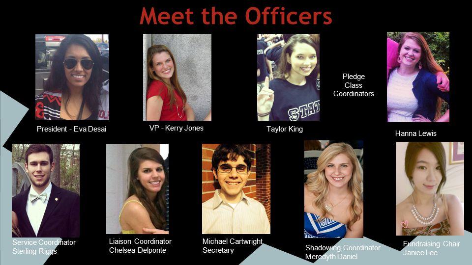 Meet the Officers VP - Kerry Jones Service Coordinator Sterling Riggs Michael Cartwright Secretary President - Eva Desai Taylor King Hanna Lewis Shado