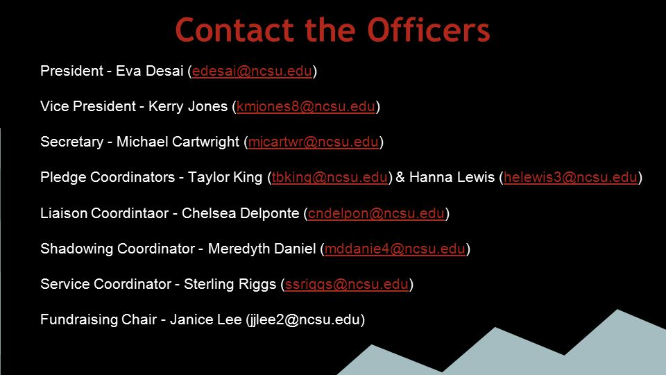 Contact the Officers President - Eva Desai (edesai@ncsu.edu)edesai@ncsu.edu Vice President - Kerry Jones (kmjones8@ncsu.edu)kmjones8@ncsu.edu Secretar