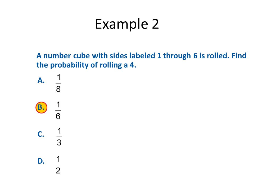 Example 2 A number cube with sides labeled 1 through 6 is rolled.