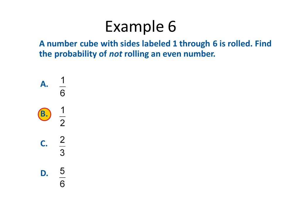Example 6 A number cube with sides labeled 1 through 6 is rolled.