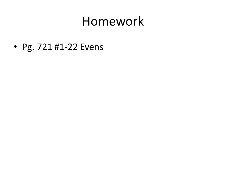 Homework Pg. 721 #1-22 Evens
