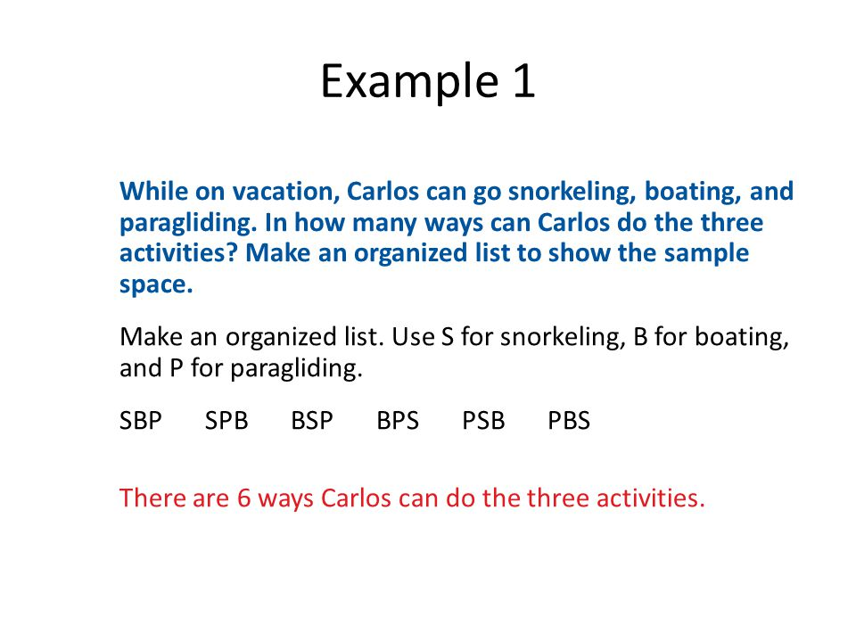 Example 1 While on vacation, Carlos can go snorkeling, boating, and paragliding.