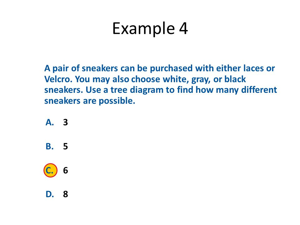 Example 4 A.3 B.5 C.6 D.8 A pair of sneakers can be purchased with either laces or Velcro.