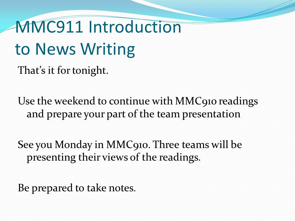 MMC911 Introduction to News Writing That's it for tonight.