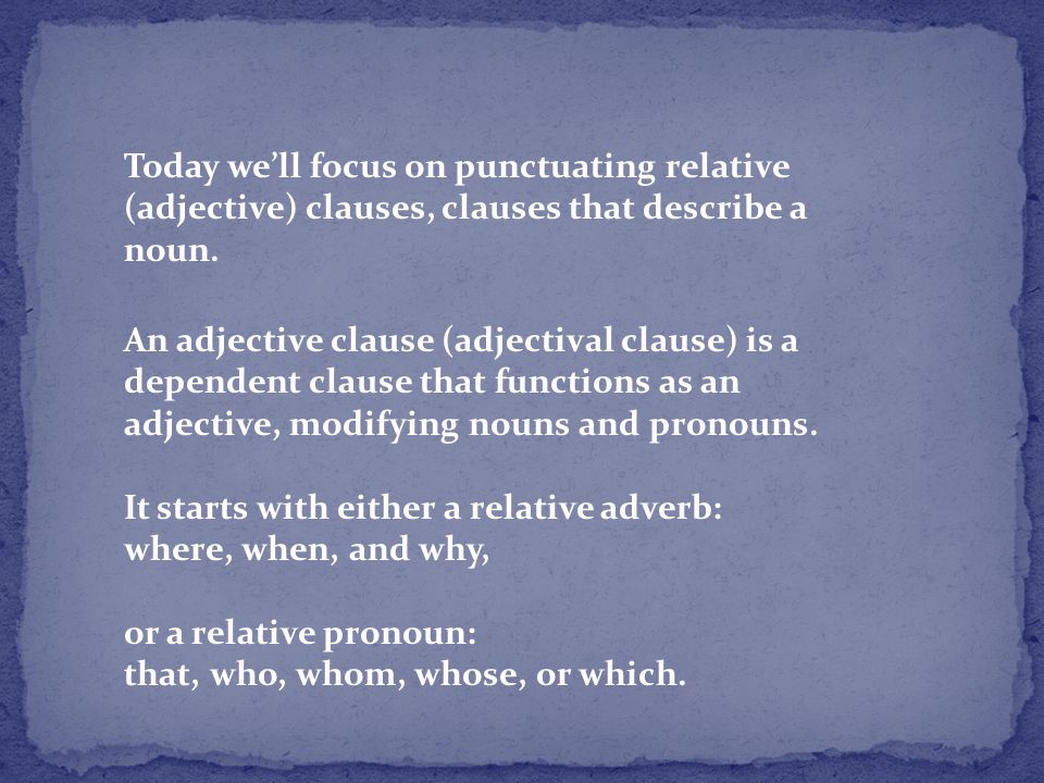 Today we'll focus on punctuating relative (adjective) clauses, clauses that describe a noun.