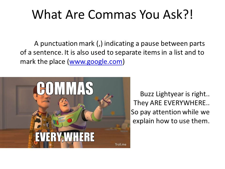 What Are Commas You Ask . A punctuation mark (,) indicating a pause between parts of a sentence.