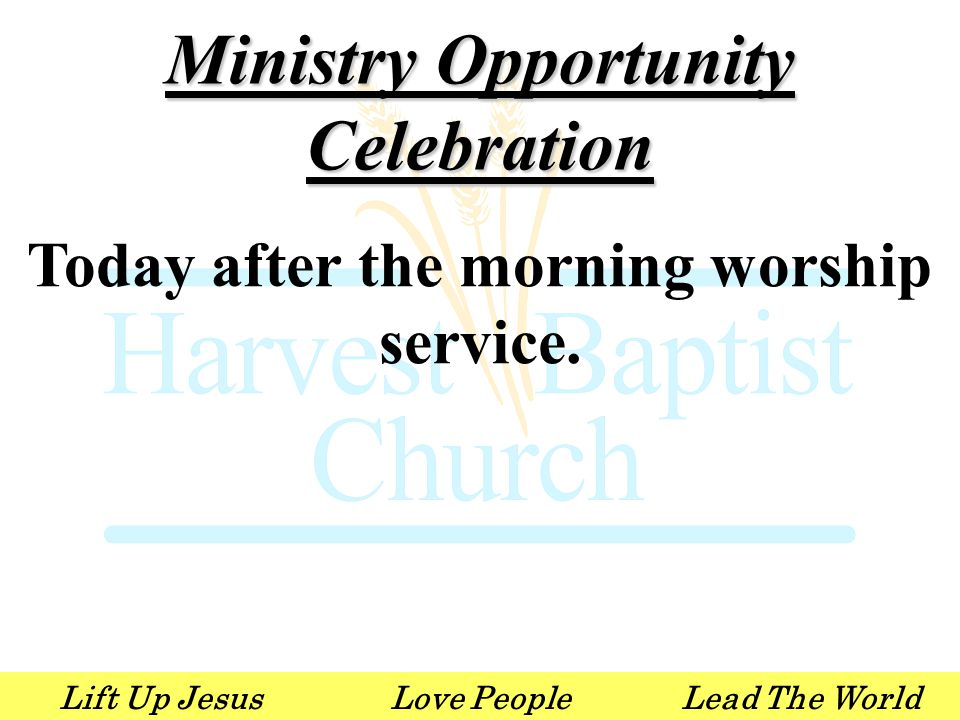 Lift Up JesusLove PeopleLead The World Ministry Opportunity Celebration Today after the morning worship service.