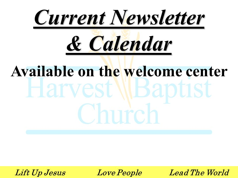 Lift Up JesusLove PeopleLead The World Current Newsletter & Calendar Available on the welcome center