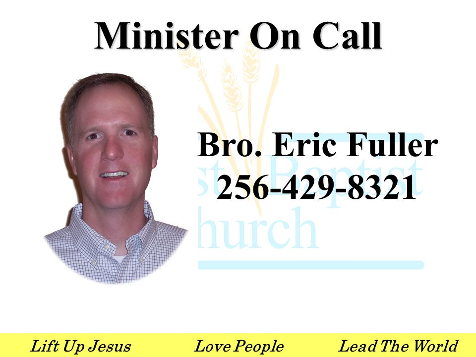 Lift Up JesusLove PeopleLead The World Minister On Call Bro. Eric Fuller 256-429-8321