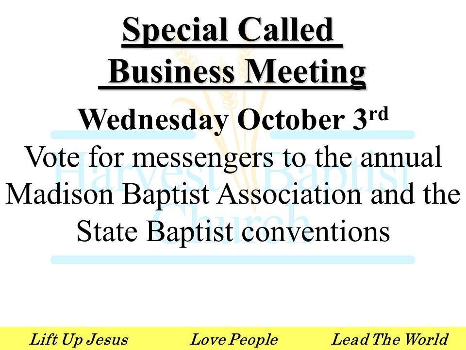 Lift Up JesusLove PeopleLead The World Special Called Business Meeting Business Meeting Wednesday October 3 rd Vote for messengers to the annual Madison Baptist Association and the State Baptist conventions
