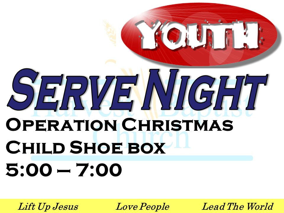 Lift Up JesusLove PeopleLead The World Operation Christmas Child Shoe box 5:00 – 7:00