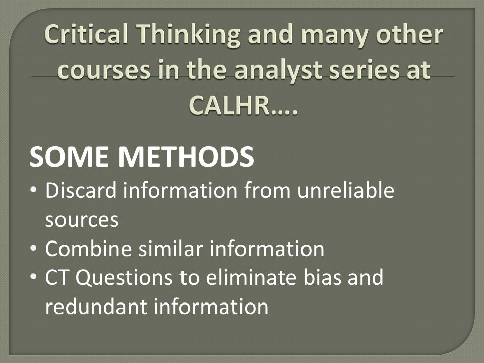 SOME METHODS Discard information from unreliable sources Combine similar information CT Questions to eliminate bias and redundant information